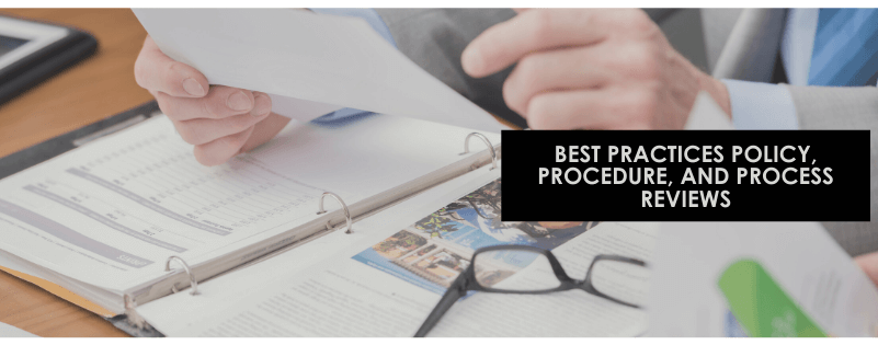 Practices, Policy, Procedure and Process Reviews